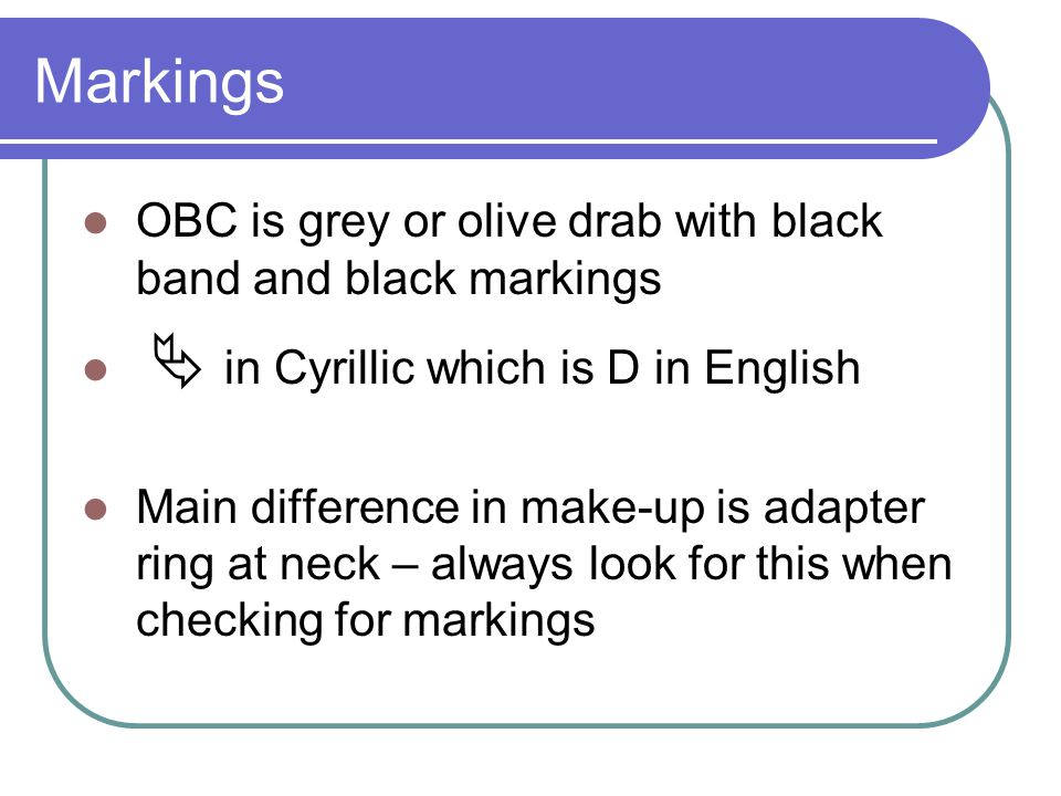 Markings OBC is grey or olive drab with black band and black markings in Cyrillic which is D in English Main difference in make-up is adapter ring at