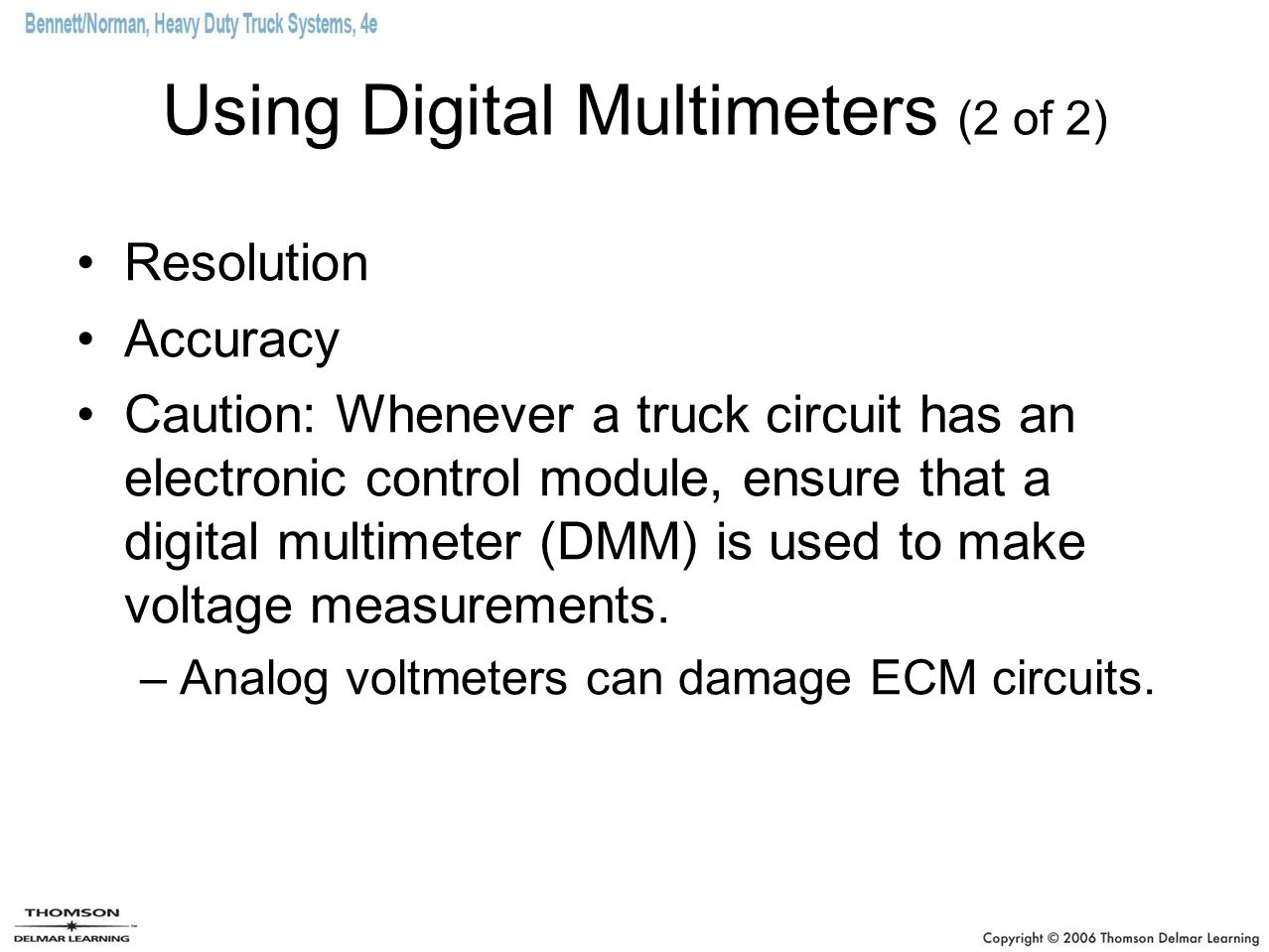 Using Digital Multimeters (2 of 2) Resolution Accuracy Caution: Whenever a truck circuit has an electronic control module, ensure that a digital multi