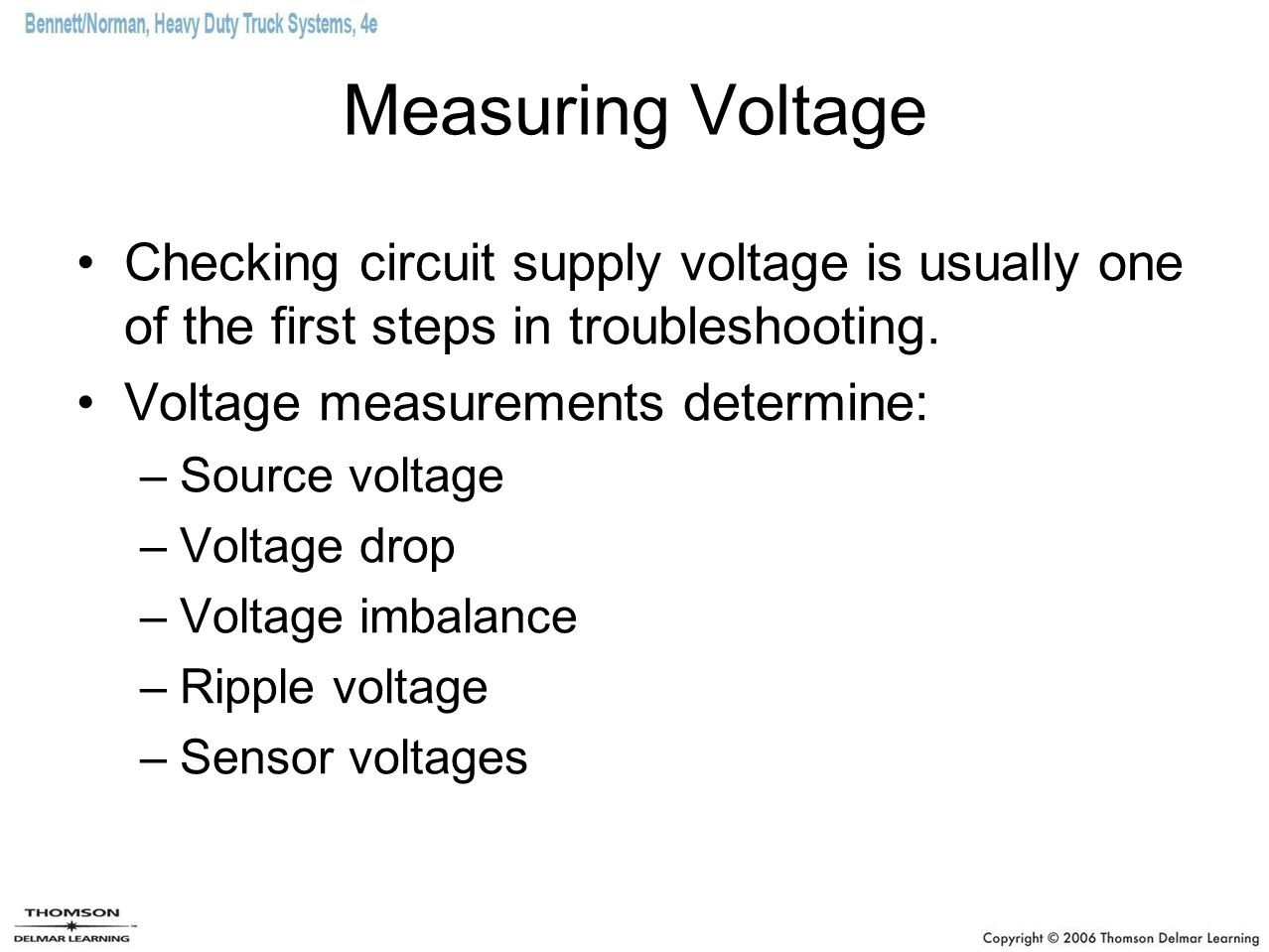 Measuring Voltage Checking circuit supply voltage is usually one of the first steps in troubleshooting. Voltage measurements determine: –Source voltag