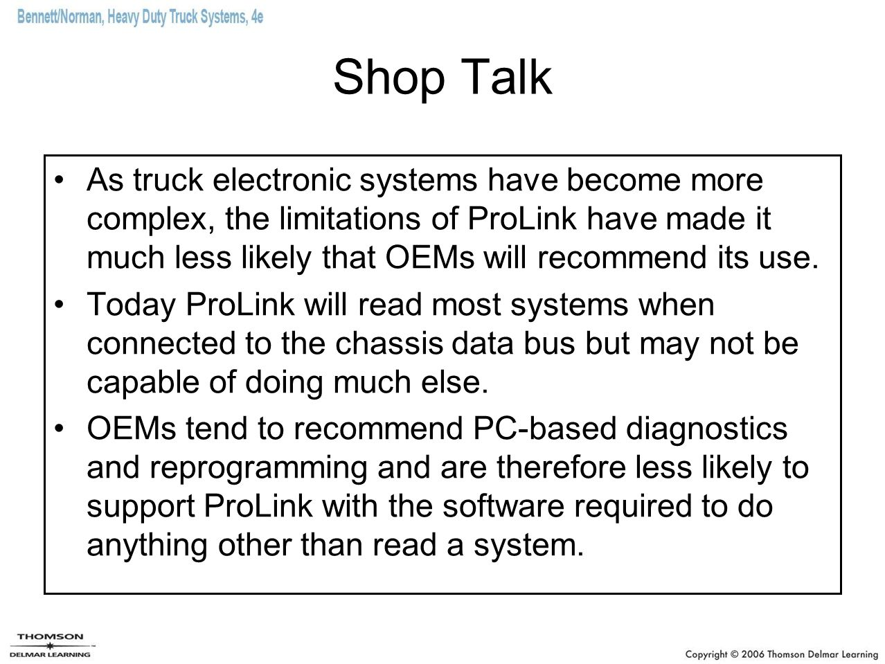 Shop Talk As truck electronic systems have become more complex, the limitations of ProLink have made it much less likely that OEMs will recommend its