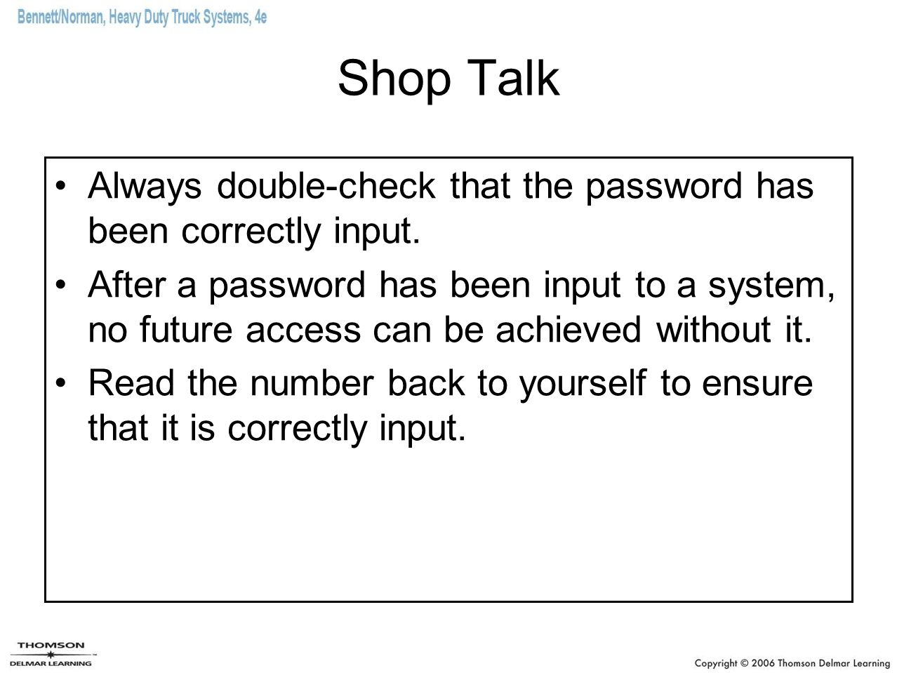 Shop Talk Always double-check that the password has been correctly input. After a password has been input to a system, no future access can be achieve
