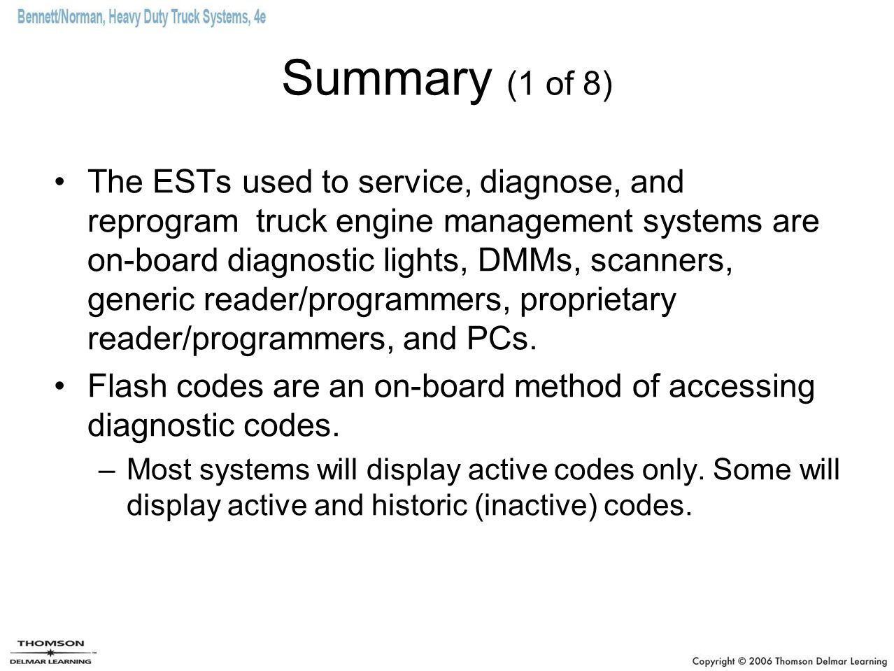 Summary (1 of 8) The ESTs used to service, diagnose, and reprogram truck engine management systems are on-board diagnostic lights, DMMs, scanners, gen