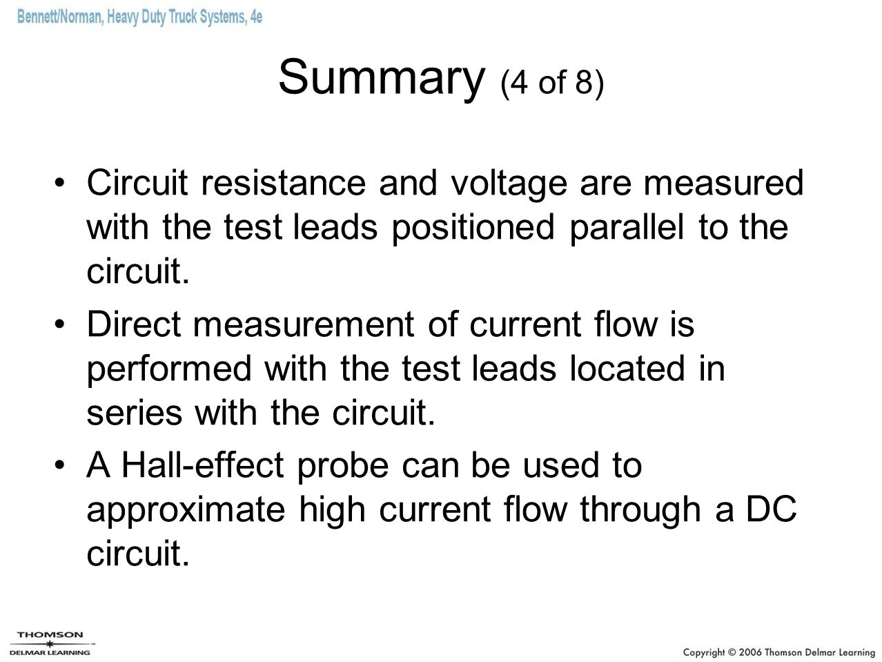 Summary (4 of 8) Circuit resistance and voltage are measured with the test leads positioned parallel to the circuit. Direct measurement of current flo