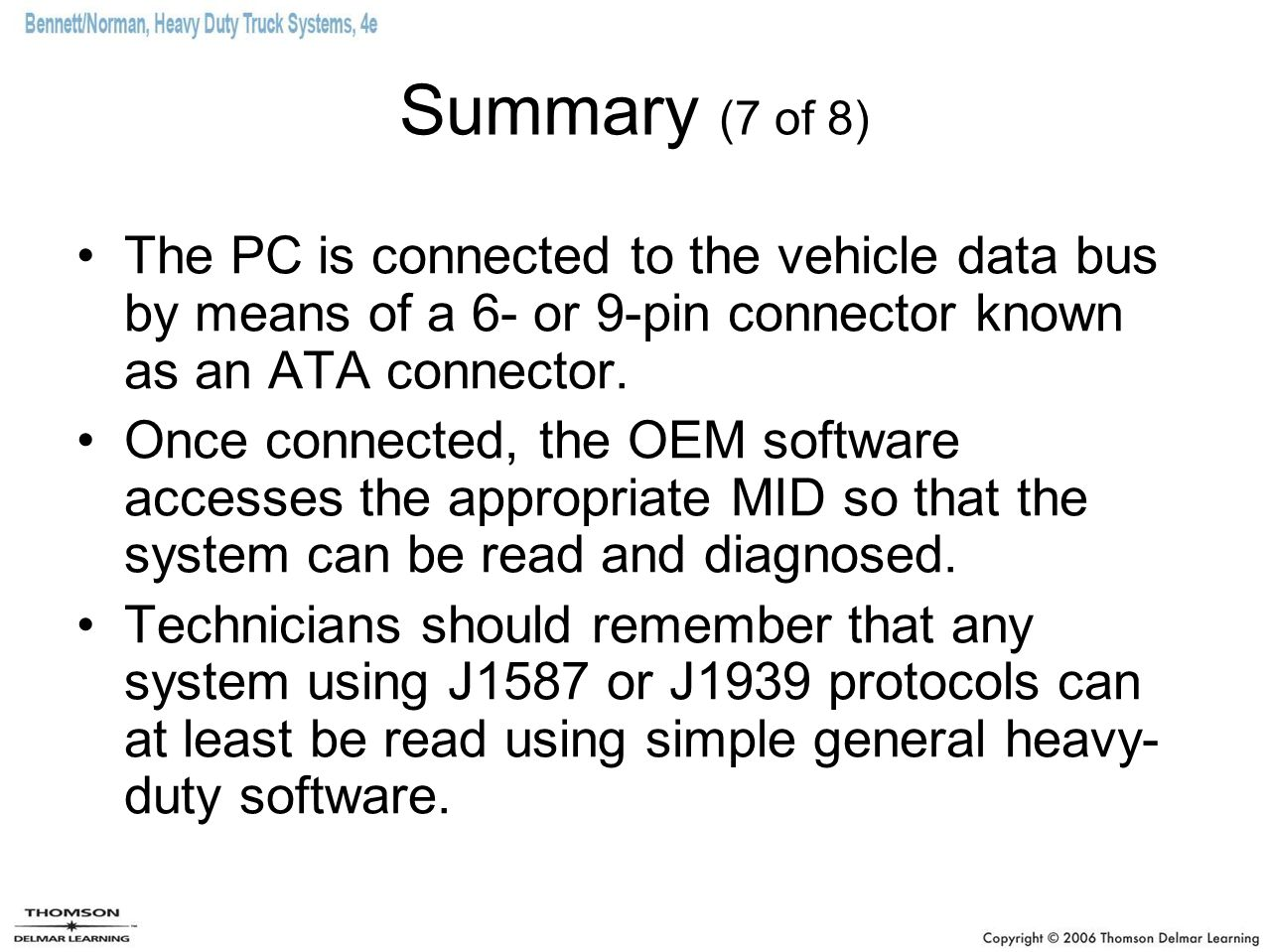 Summary (7 of 8) The PC is connected to the vehicle data bus by means of a 6- or 9-pin connector known as an ATA connector. Once connected, the OEM so