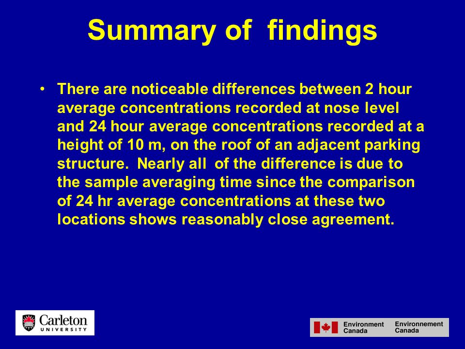 Summary of findings There are noticeable differences between 2 hour average concentrations recorded at nose level and 24 hour average concentrations recorded at a height of 10 m, on the roof of an adjacent parking structure.