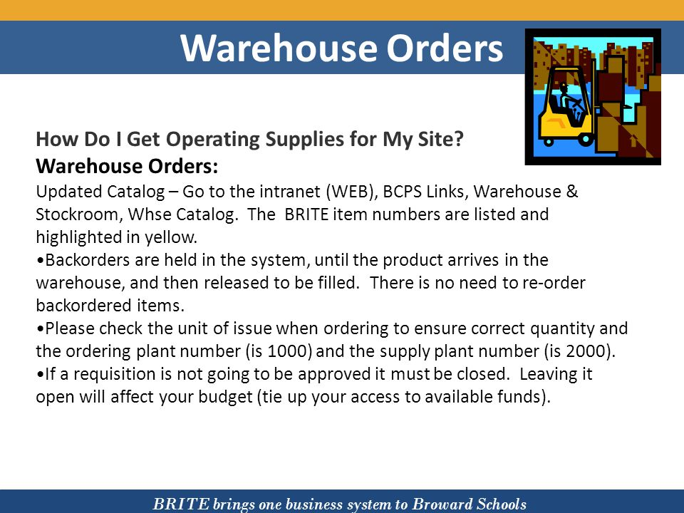 BRITE brings one business system to Broward Schools Warehouse Orders How Do I Get Operating Supplies for My Site? Warehouse Orders: Updated Catalog –