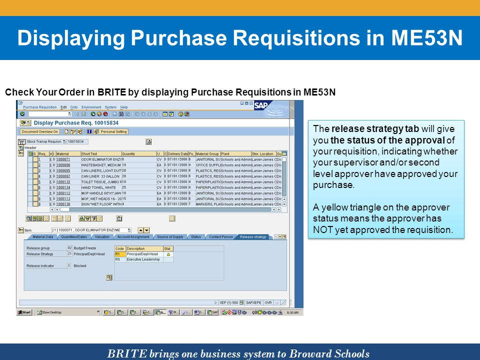 BRITE brings one business system to Broward Schools Displaying Purchase Requisitions in ME53N Check Your Order in BRITE by displaying Purchase Requisi
