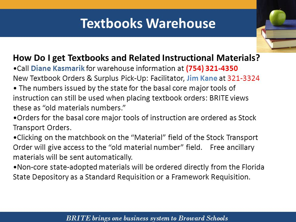 BRITE brings one business system to Broward Schools Central Warehouse Who Handles the Operating Supplies for the District.