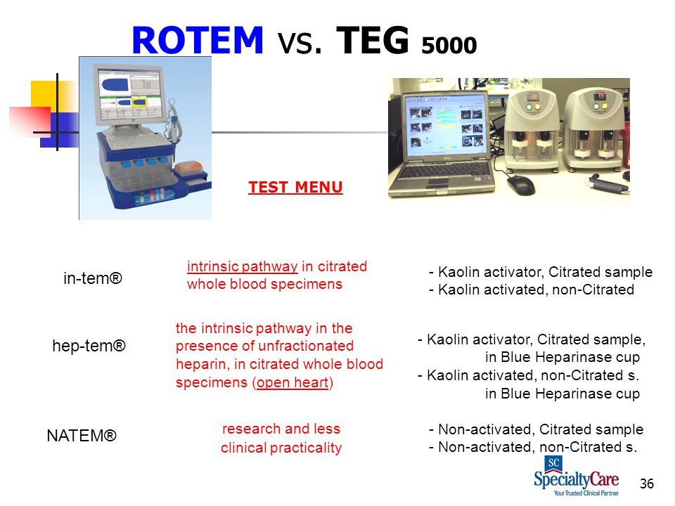 36 ROTEM vs. TEG 5000 intrinsic pathway in citrated whole blood specimens TEST MENU the intrinsic pathway in the presence of unfractionated heparin, i