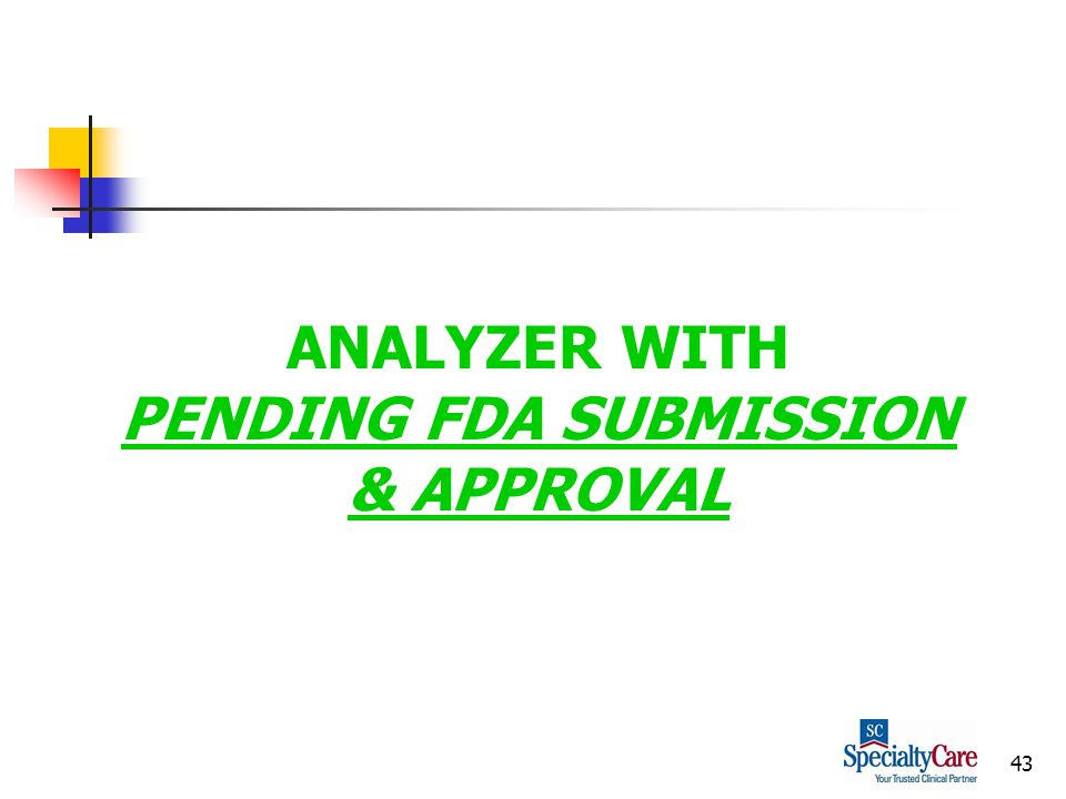 43 ANALYZER WITH PENDING FDA SUBMISSION & APPROVAL