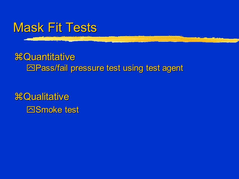 Mask Fit Tests zQuantitative yPass/fail pressure test using test agent zQualitative ySmoke test