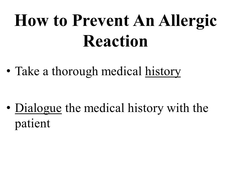How to Prevent An Allergic Reaction Take a thorough medical history Dialogue the medical history with the patient