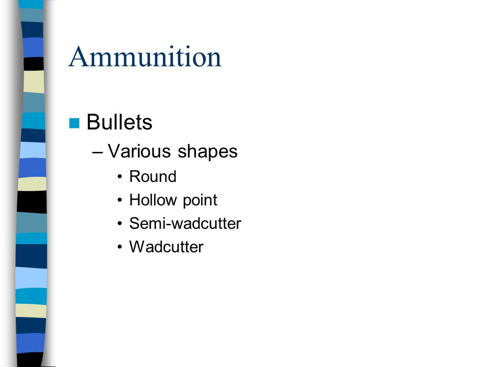 Ammunition Bullets –Various shapes Round Hollow point Semi-wadcutter Wadcutter