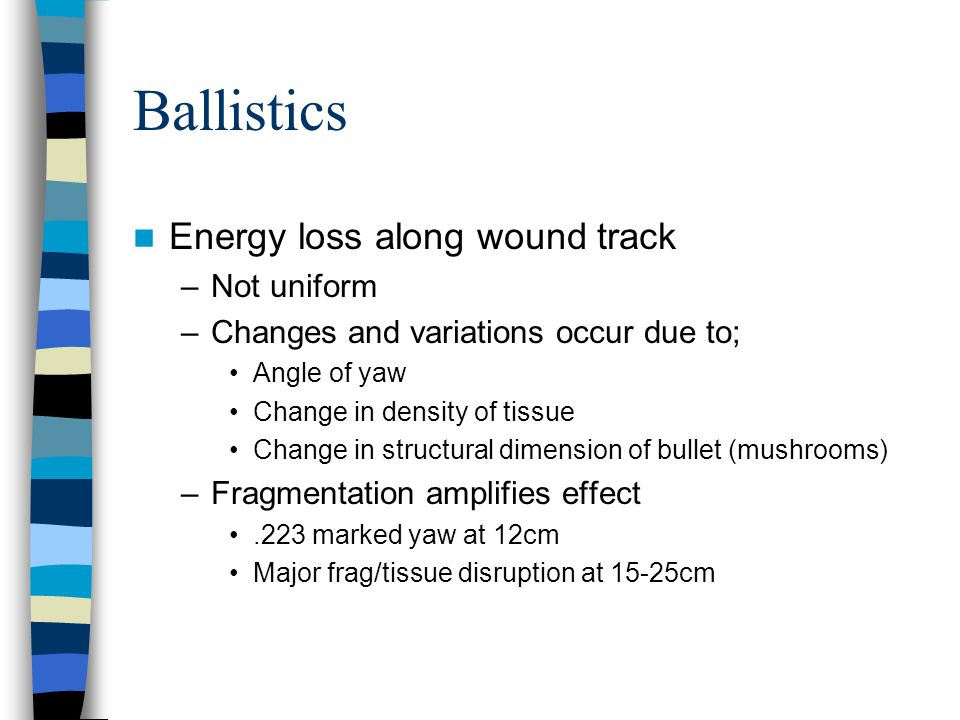 Energy loss along wound track –Not uniform –Changes and variations occur due to; Angle of yaw Change in density of tissue Change in structural dimensi