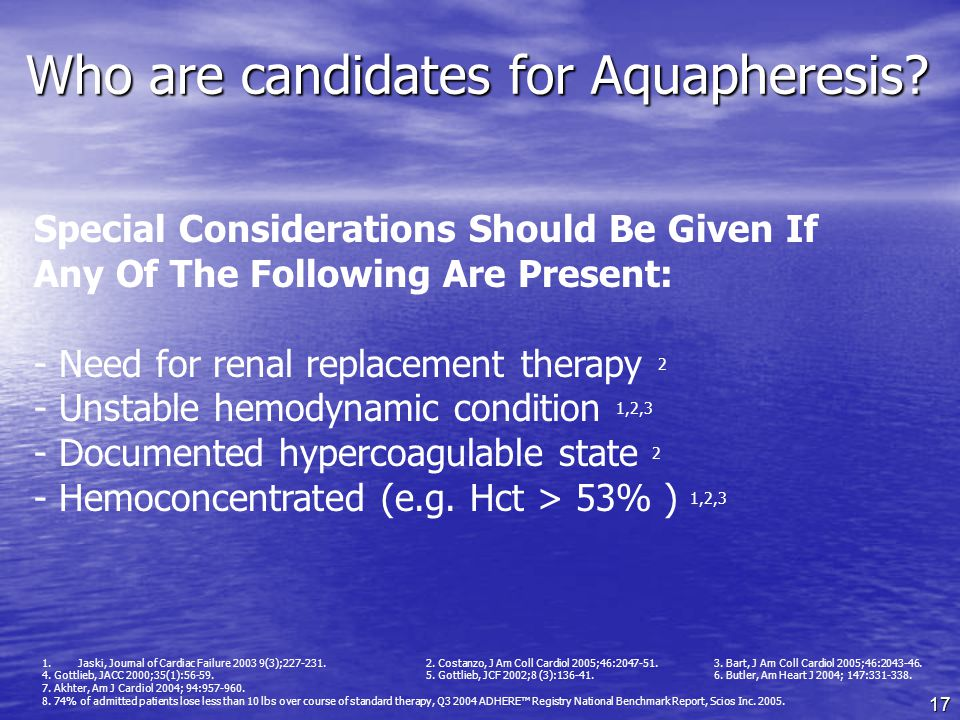 17 Special Considerations Should Be Given If Any Of The Following Are Present: - Need for renal replacement therapy 2 - Unstable hemodynamic condition 1,2,3 - Documented hypercoagulable state 2 - Hemoconcentrated (e.g.