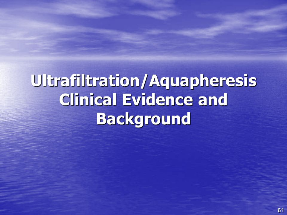 61 Ultrafiltration/Aquapheresis Clinical Evidence and Background