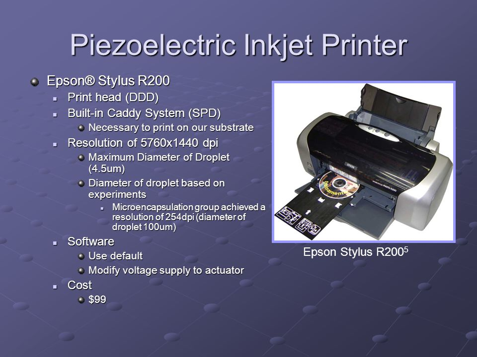 Piezoelectric Inkjet Printer Epson® Stylus R200 Print head (DDD) Print head (DDD) Built-in Caddy System (SPD) Built-in Caddy System (SPD) Necessary to