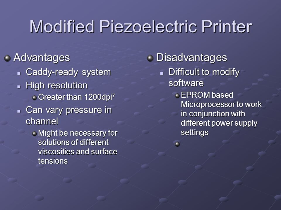 Modified Piezoelectric Printer Advantages Caddy-ready system Caddy-ready system High resolution High resolution Greater than 1200dpi 7 Can vary pressu