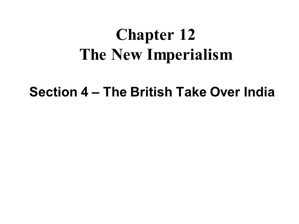 Chapter 12 The New Imperialism Section 4 – The British Take Over India