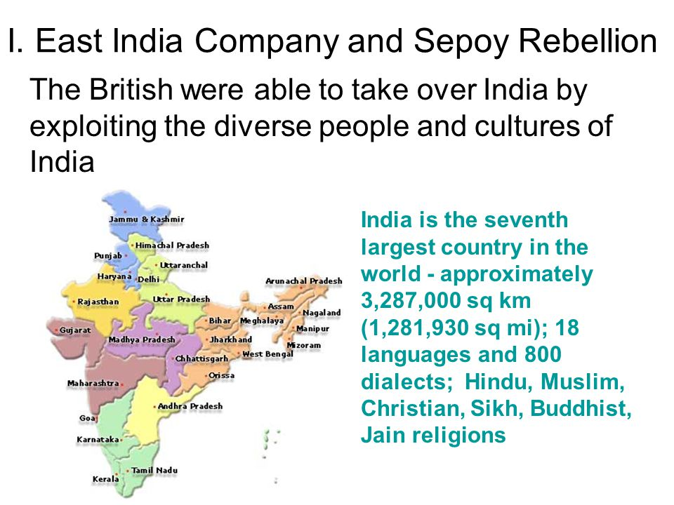 I. East India Company and Sepoy Rebellion The British were able to take over India by exploiting the diverse people and cultures of India India is the