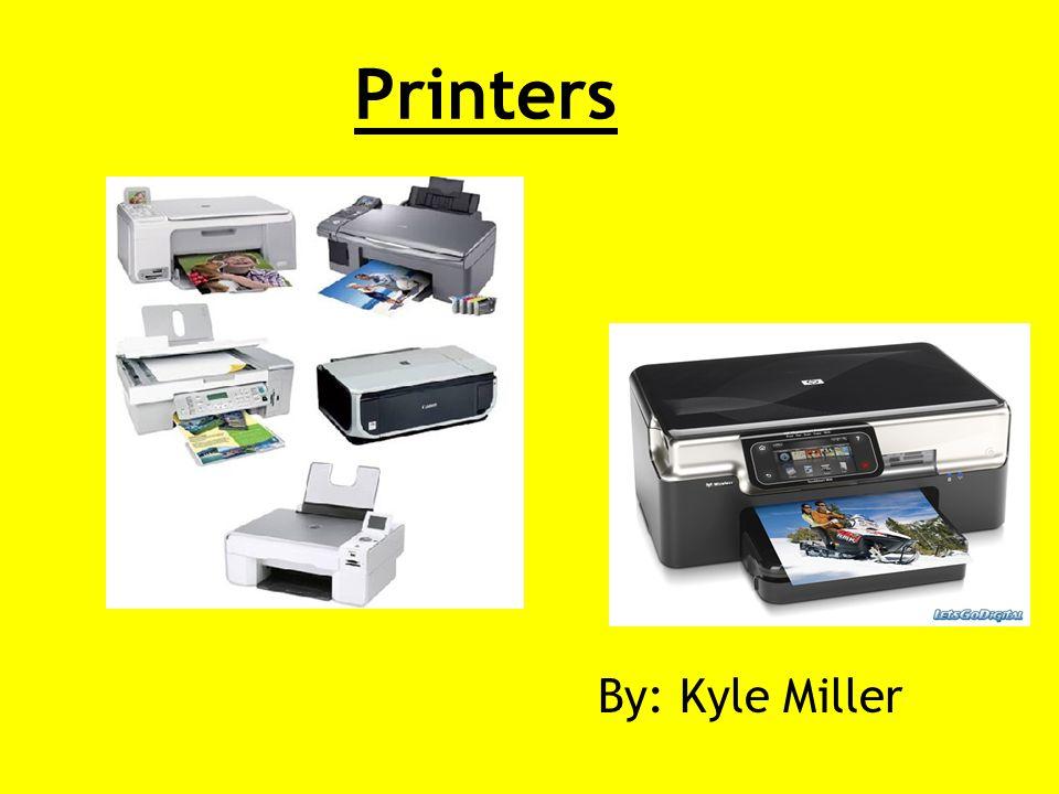 Printers By: Kyle Miller