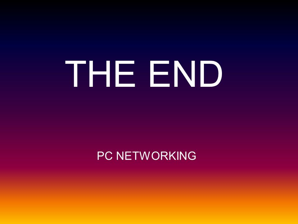 PC NETWORKING THE END