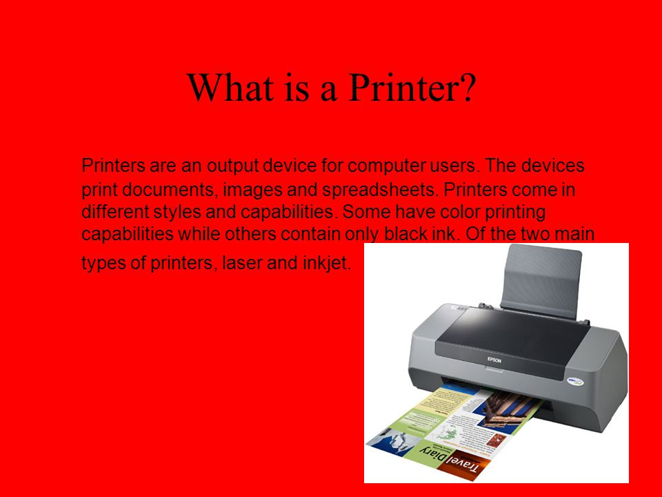 What is a Printer. Printers are an output device for computer users.