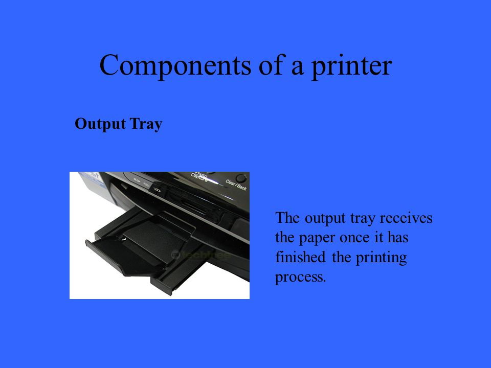 Components of a printer Output Tray The output tray receives the paper once it has finished the printing process.