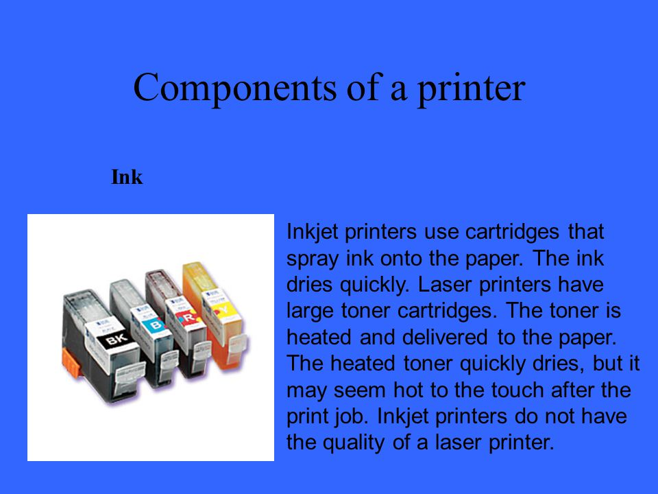 Components of a printer Ink Inkjet printers use cartridges that spray ink onto the paper.