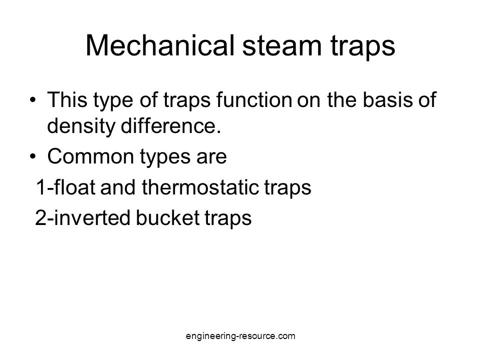 Mechanical steam traps This type of traps function on the basis of density difference.