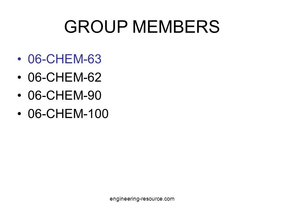 GROUP MEMBERS 06-CHEM-63 06-CHEM-62 06-CHEM-90 06-CHEM-100 engineering-resource.com