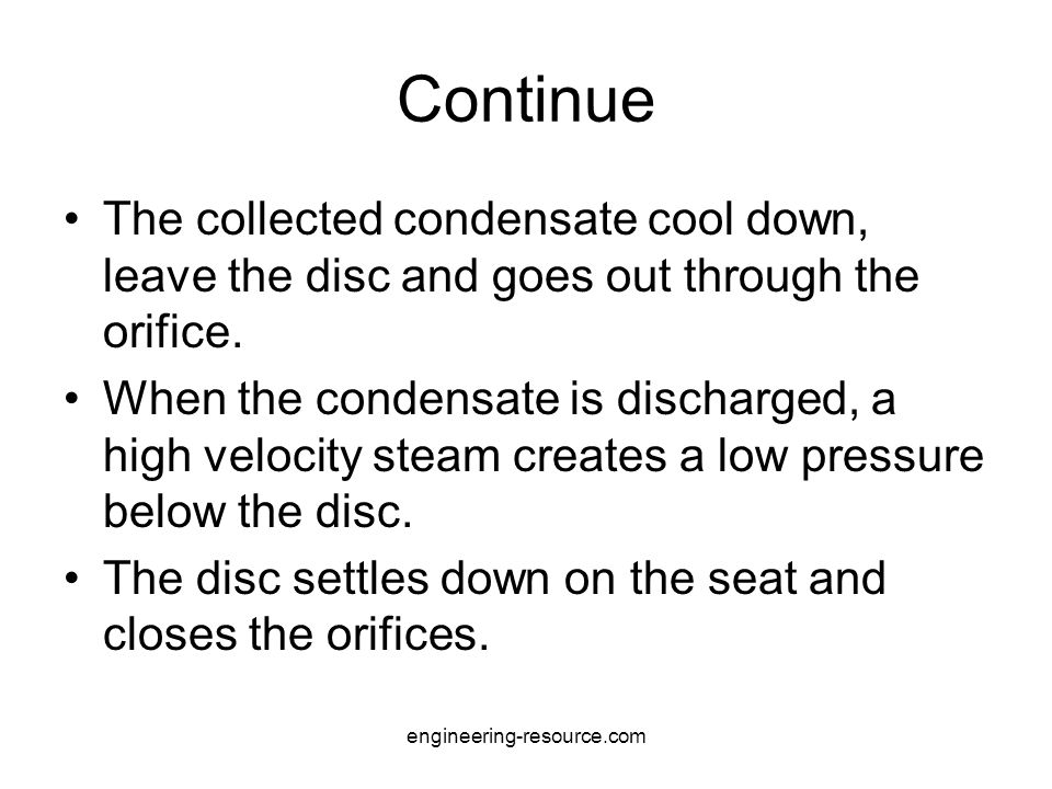 Continue The collected condensate cool down, leave the disc and goes out through the orifice.