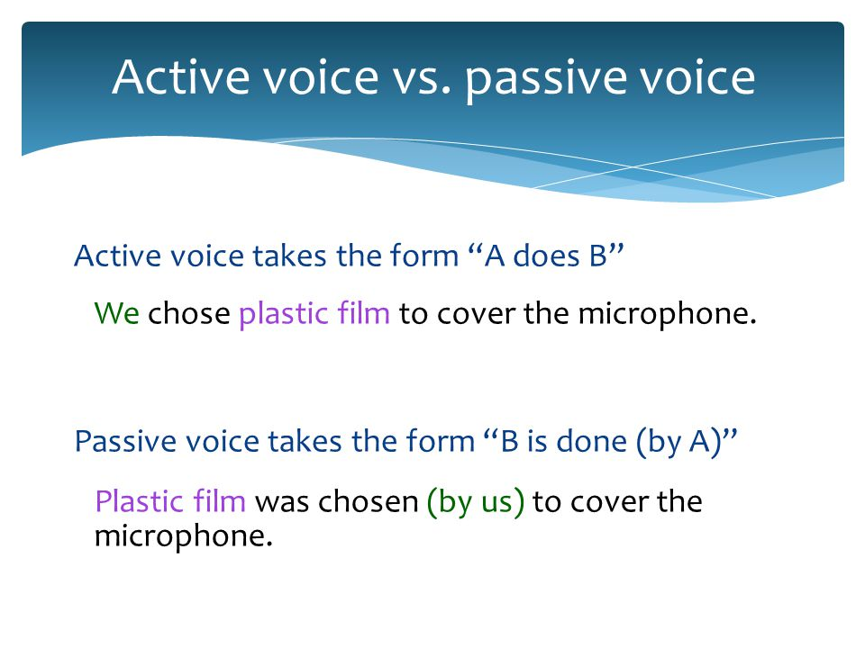 Active voice subjects perform an act We...chose...