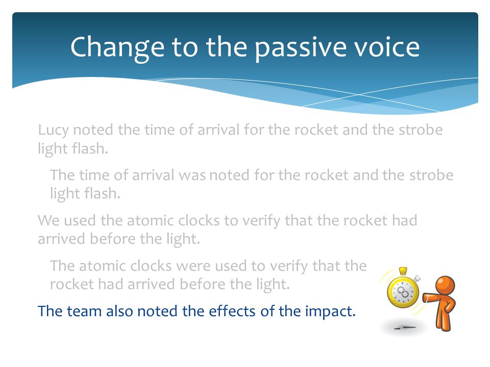 Change to the passive voice Lucy noted the time of arrival for the rocket and the strobe light flash.
