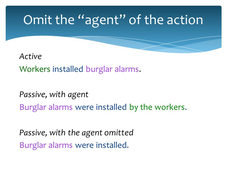 Omit the agent of the action Active Workers installed burglar alarms.