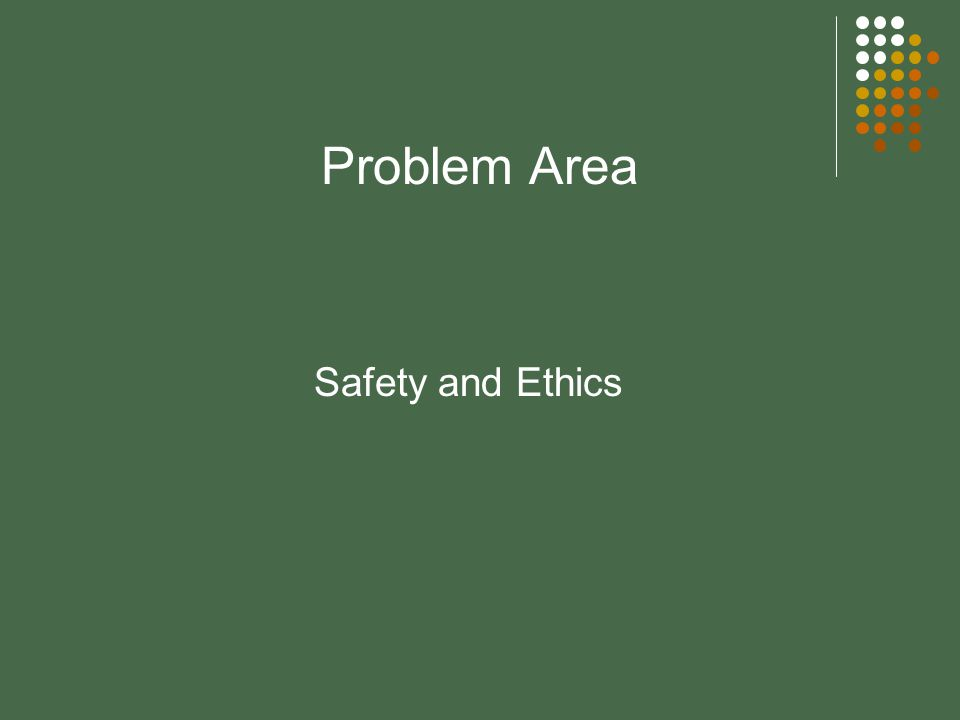 Problem Area Safety and Ethics