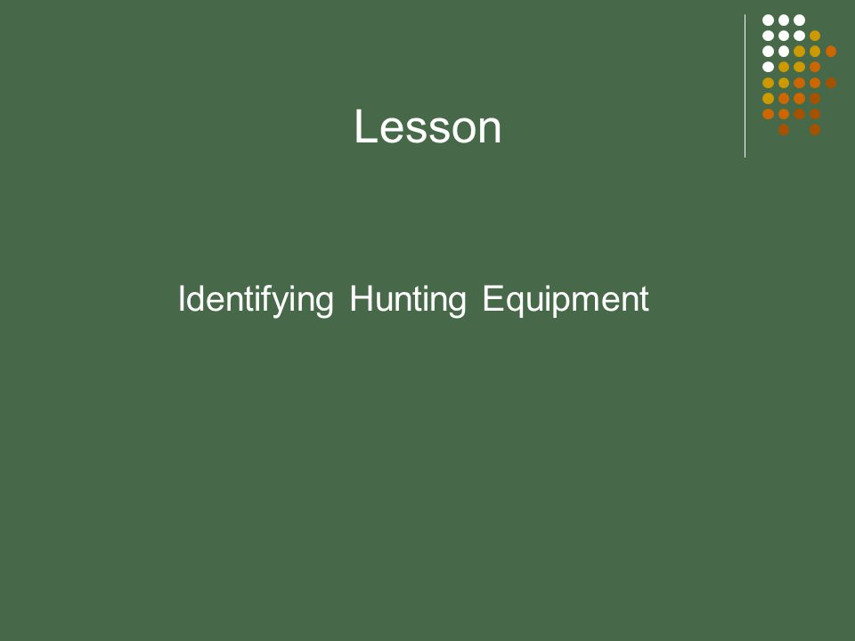 Lesson Identifying Hunting Equipment