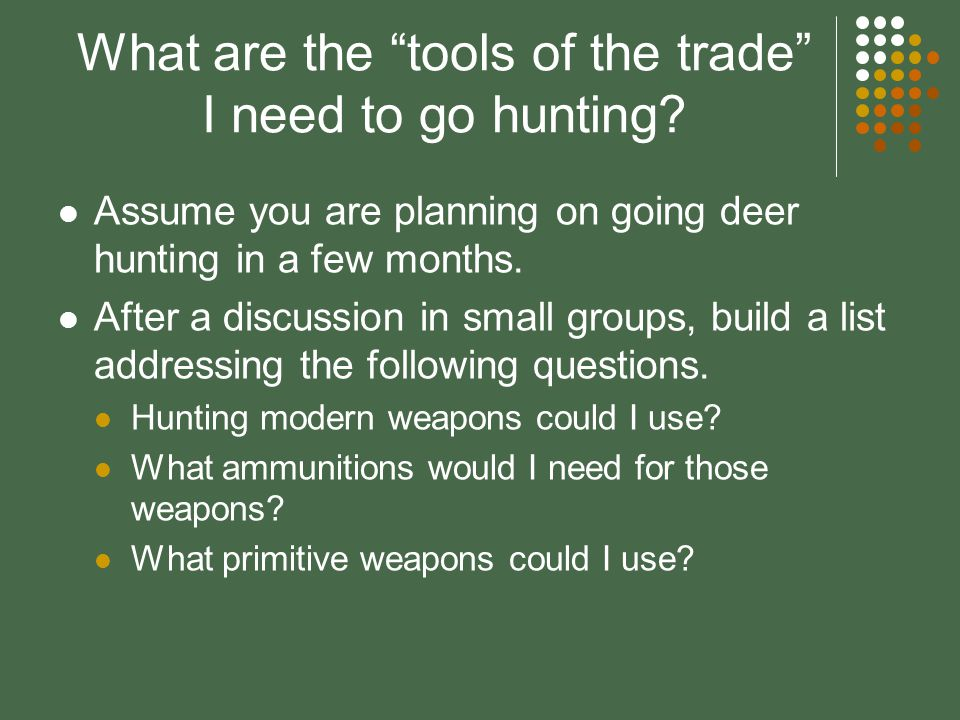 Learining Objectives Identify primitive hunting devices. Identify modern firemarms. Describe ammunition and how it works. Discuss handgun safety.