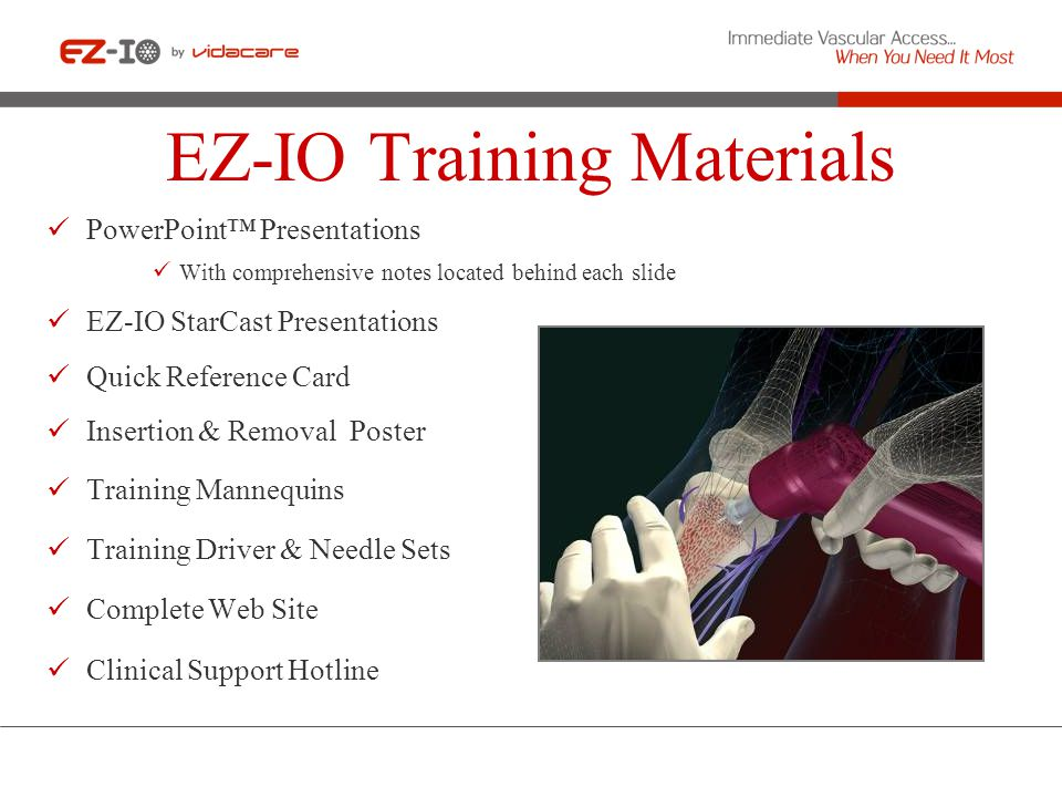 EZ-IO Training Materials PowerPoint Presentations With comprehensive notes located behind each slide EZ-IO StarCast Presentations Quick Reference Card