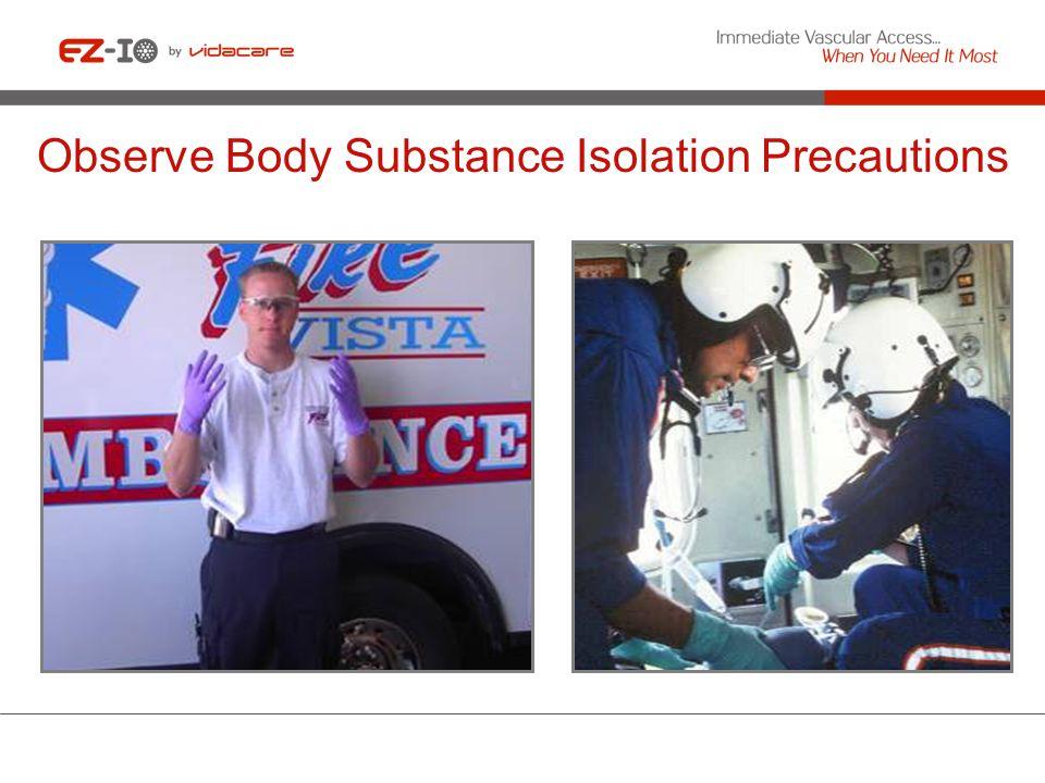 Observe Body Substance Isolation Precautions