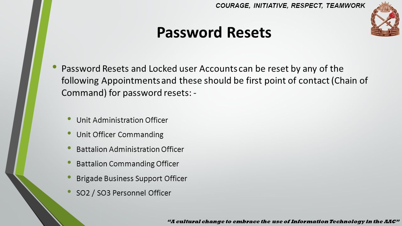 Password Resets Password Resets and Locked user Accounts can be reset by any of the following Appointments and these should be first point of contact