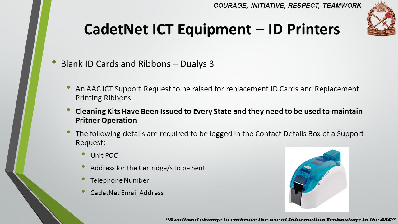 CadetNet ICT Equipment – ID Printers Blank ID Cards and Ribbons – Dualys 3 An AAC ICT Support Request to be raised for replacement ID Cards and Replac