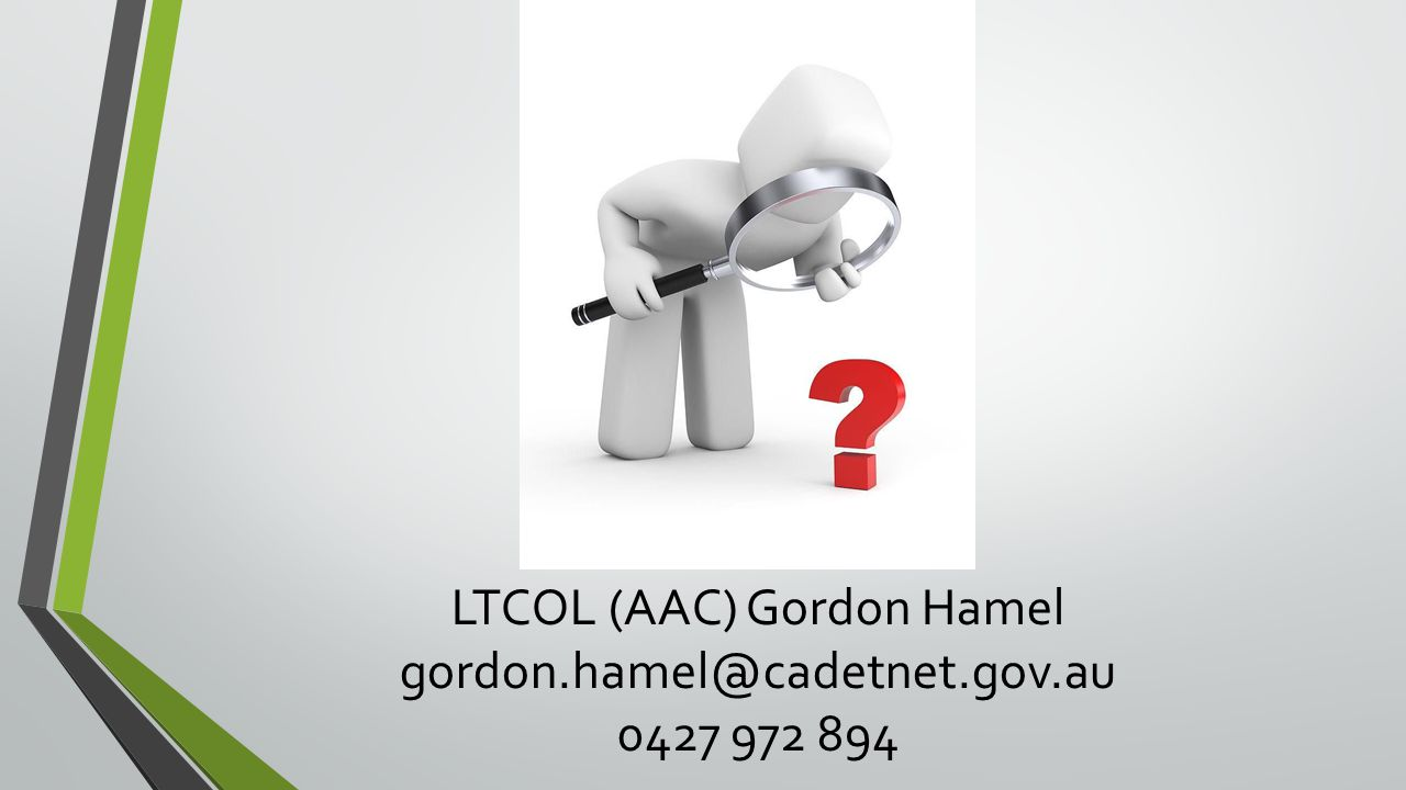 LTCOL (AAC) Gordon Hamel gordon.hamel@cadetnet.gov.au 0427 972 894