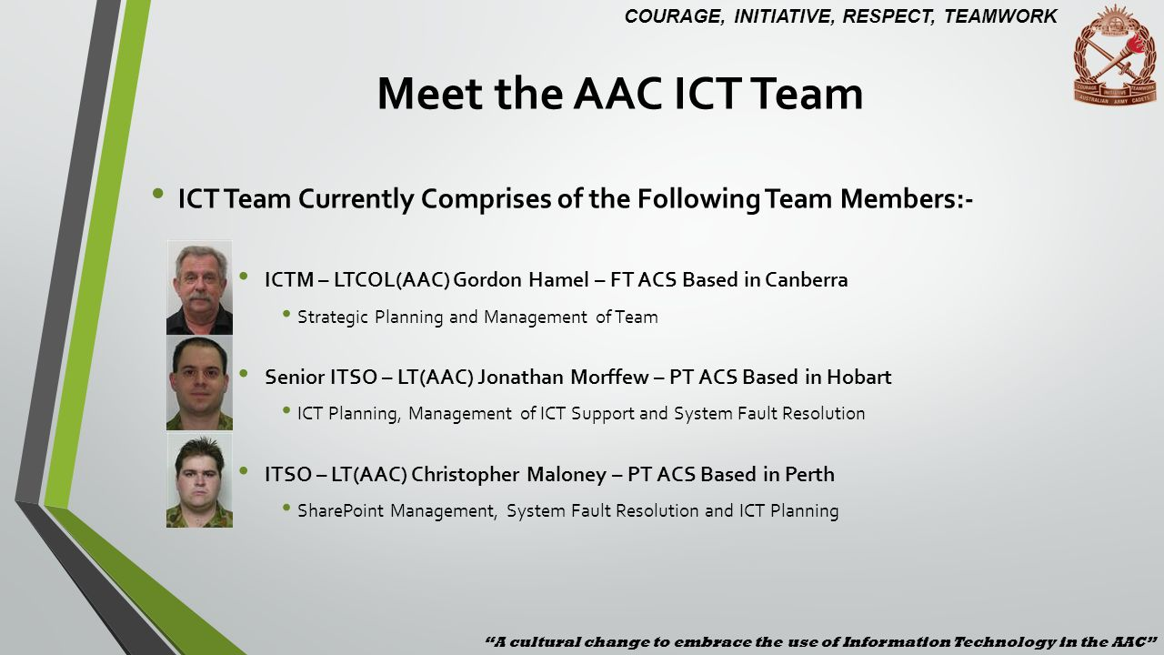 Meet the AAC ICT Team ICT Team Currently Comprises of the Following Team Members:- ICTM – LTCOL(AAC) Gordon Hamel – FT ACS Based in Canberra Strategic