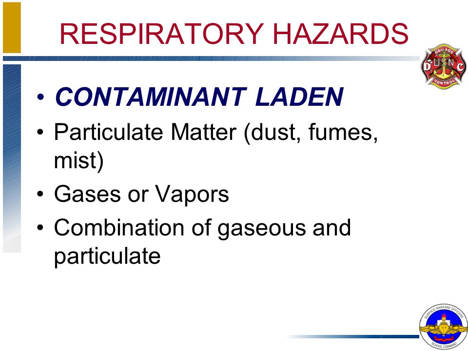 CONTAMINANT LADEN Particulate Matter (dust, fumes, mist) Gases or Vapors Combination of gaseous and particulate RESPIRATORY HAZARDS