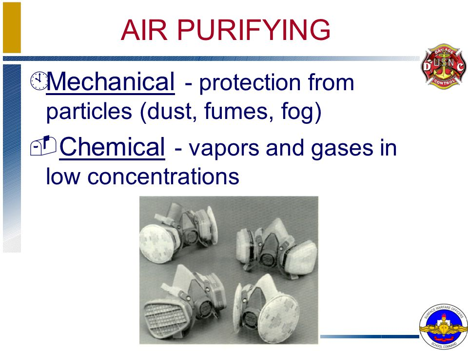 ÀMechanical - protection from particles (dust, fumes, fog) ­Chemical - vapors and gases in low concentrations AIR PURIFYING