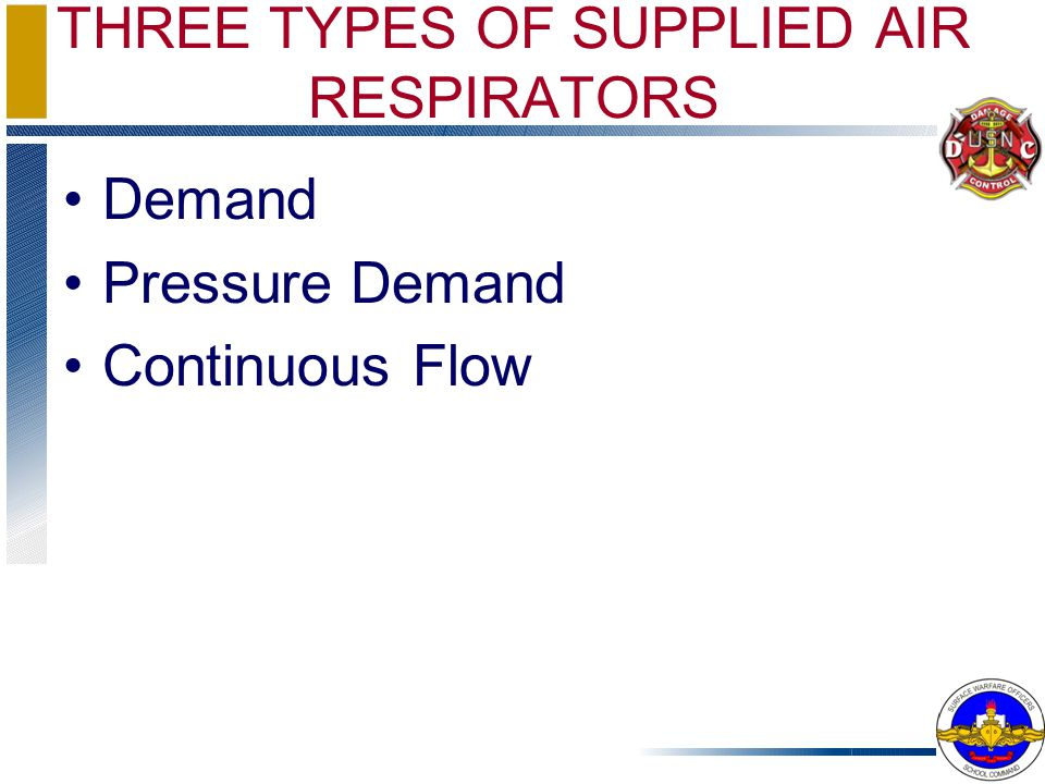 Demand Pressure Demand Continuous Flow THREE TYPES OF SUPPLIED AIR RESPIRATORS