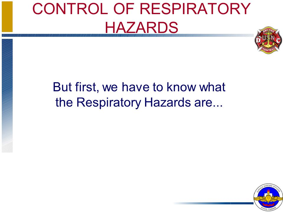 CONTROL OF RESPIRATORY HAZARDS But first, we have to know what the Respiratory Hazards are...