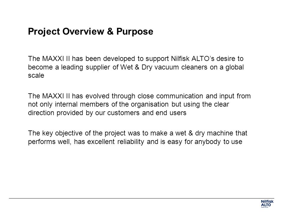 Project Overview & Purpose The MAXXI II has been developed to support Nilfisk ALTOs desire to become a leading supplier of Wet & Dry vacuum cleaners o