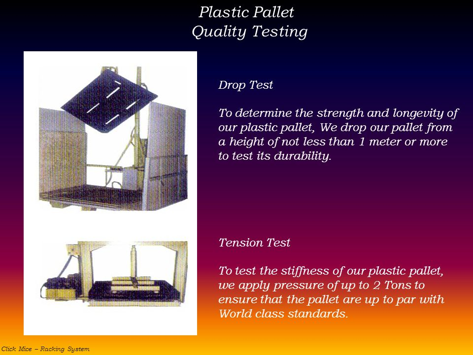 Plastic Pallet Quality Testing Drop Test To determine the strength and longevity of our plastic pallet, We drop our pallet from a height of not less t